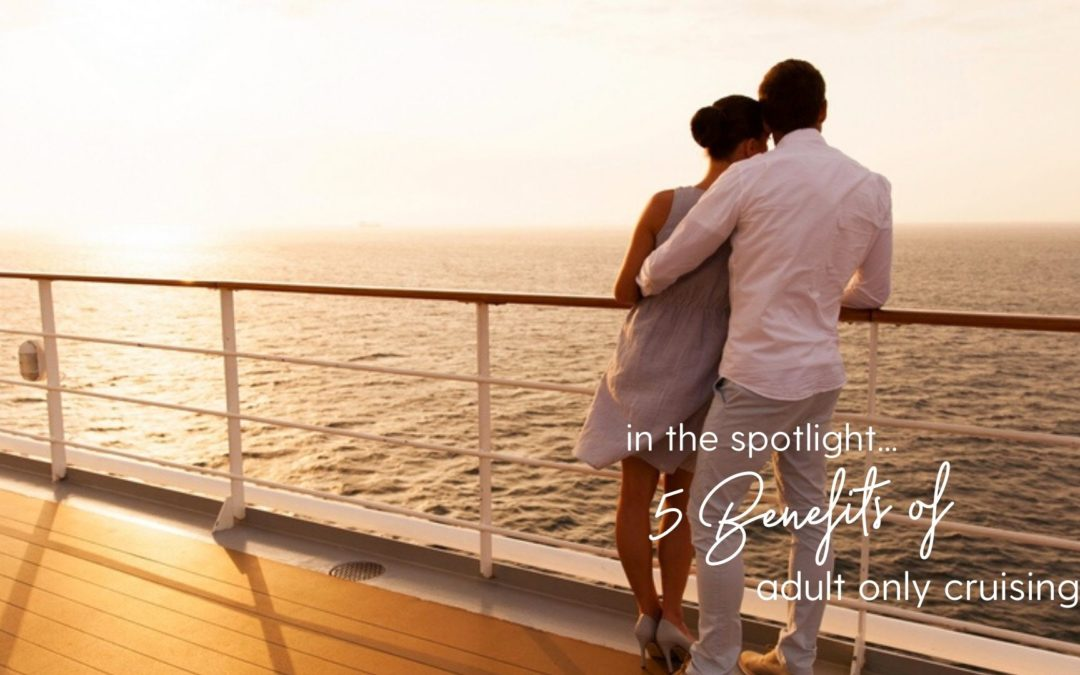 5 Benefits of Adults-Only Cruising