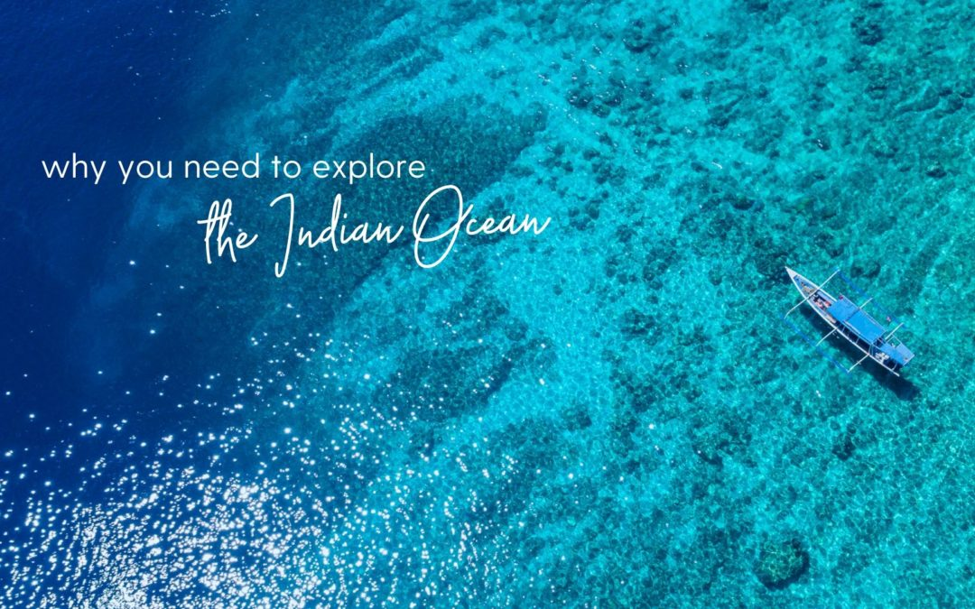 Why You Need to Explore the Indian Ocean